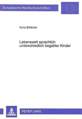 Lebenswelt Sprachlich Unterschiedlich Begabter Kinder - Empirische Untersuchung in Der Grundschule (German, Paperback): Ilona...