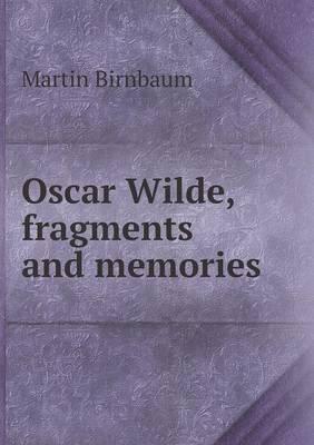 Oscar Wilde, Fragments and Memories (Paperback): Martin Birnbaum