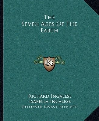 The Seven Ages of the Earth (Paperback): Richard Ingalese, Isabella Ingalese
