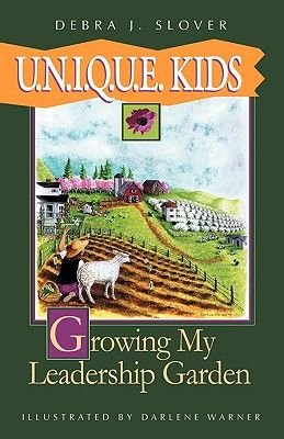 U.N.I.Q.U.E. Kids - Growing My Leadership Garden (Paperback): Debra J. Slover