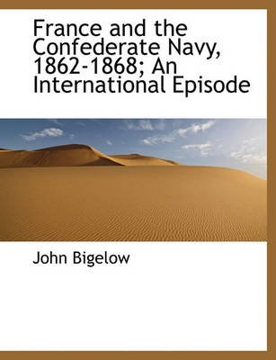 France and the Confederate Navy, 1862-1868; An International Episode (Hardcover): John Bigelow