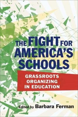 The Fight for America's Schools - Grassroots Organizing in Education (Paperback): Barbara Ferman