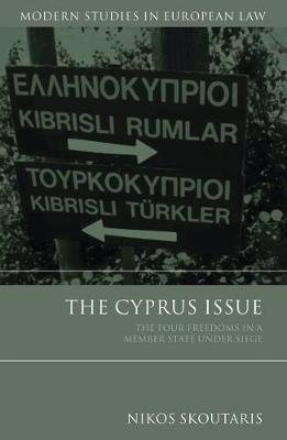 The Cyprus Issue - The Four Freedoms in a Member State Under Siege (Hardcover, New): Nikos Skoutaris