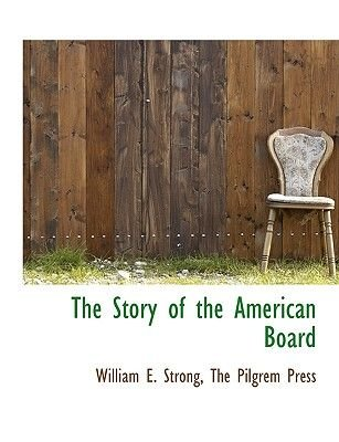 The Story of the American Board (Paperback): William E Strong