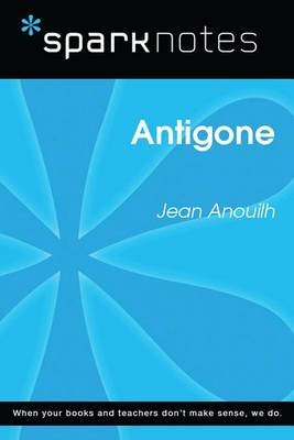 Antigone (Sparknotes Literature Guide) (Electronic book text): Spark Notes, Jean Anouilh