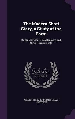 The Modern Short Story, a Study of the Form - Its Plot, Structure, Development and Other Requirements (Hardcover): Waldo Hilary...