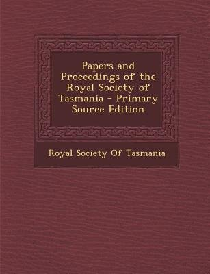 Papers and Proceedings of the Royal Society of Tasmania (Paperback, Primary Source): Royal Society of Tasmania
