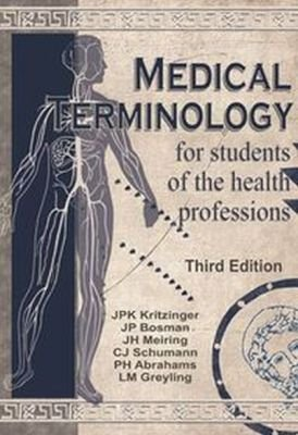 Medical terminology for students of the health professions (Paperback, 3rd ed): J.P.K. Kritzinger, J.P. Bosman, J. H. Meiring,...