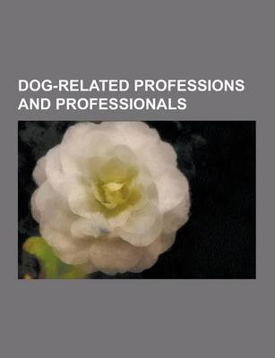 Dog-Related Professions and Professionals - Cynologists, Dog Artists, Dog Breeders, Dog Training and Behavior, Coprophagia,...
