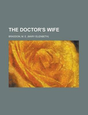 The Doctor's Wife (Paperback): Mary Elizabeth Braddon, M. E. Braddon