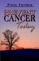 Prevent Cancer Today (Paperback): Pavel Tsupruk