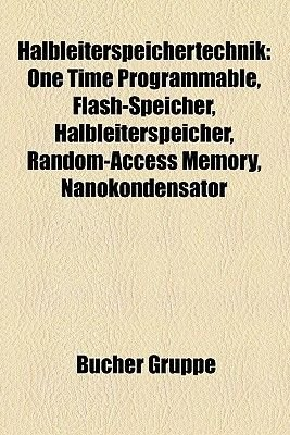 Halbleiterspeichertechnik - One Time Programmable, Flash-Speicher, Halbleiterspeicher, Random-Access Memory, Nanokondensator...