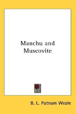 Manchu and Muscovite (Paperback): B.L.Putnam Weale