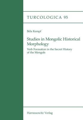 Studies in Mongolic Historical Morphology - Verb Formation in the Secret History of the Mongols (Paperback): Bela Kempf