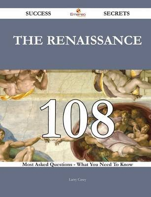 The Renaissance 108 Success Secrets - 108 Most Asked Questions on the Renaissance - What You Need to Know (Paperback): Larry...