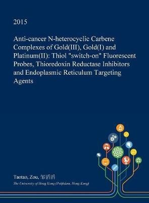 Anti-Cancer N-Heterocyclic Carbene Complexes of Gold(iii), Gold(i) and Platinum(ii) - Thiol Switch-On Fluorescent Probes,...