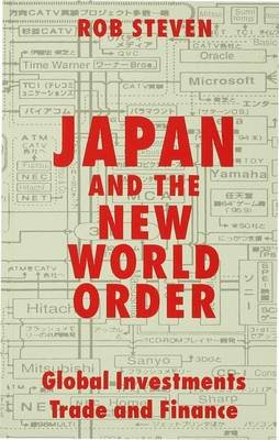 Japan and the New World Order - Global Investments, Trade and Finance (Paperback): Rob Steven