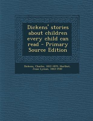 Dickens' Stories about Children Every Child Can Read - Primary Source Edition (Paperback): Charles Dickens, Jesse Lyman...