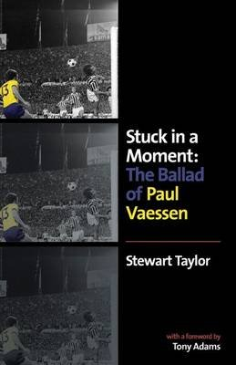 Stuck in a Moment - The Ballad of Paul Vaessen (Hardcover): Stewart Taylor
