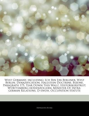 Articles on West Germany, Including - Ich Bin Ein Berliner, West Berlin, Denazification, Hallstein Doctrine, Bizone, Paragraph...