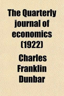 The Quarterly Journal of Economics (Volume 36) (Paperback): Charles Franklin Dunbar