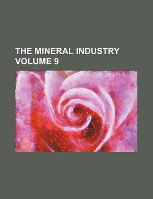 The Mineral Industry Volume 9 (Paperback): Books Group