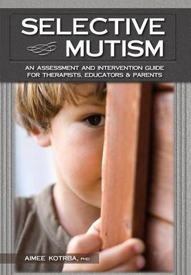 Selective Mutism (Paperback): Aimee Kotrba