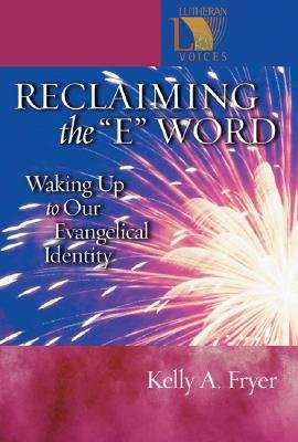 Reclaiming the E Word - Waking Up to Our Evangelical Identity (Paperback): Kelly A Fryer