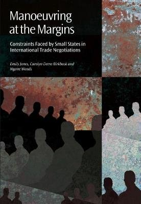 Manoeuvring at the Margins - Constraints Faced by Small States in International Trade Negotiations (Paperback, New): Ngaire...