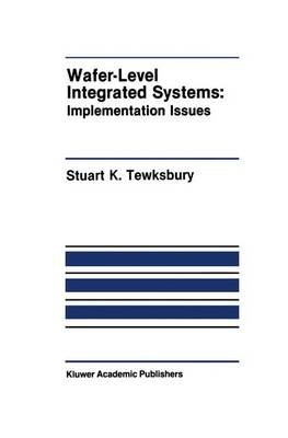 Wafer-Level Integrated Systems - Implementation Issues (Hardcover, 1989 ed.): Stuart K. Tewksbury