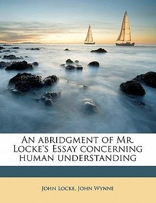 An Abridgment of Mr. Locke's Essay Concerning Human Understanding (Paperback): John Locke, John Wynne