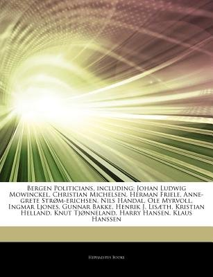 Articles on Bergen Politicians, Including - Johan Ludwig Mowinckel, Christian Michelsen, Herman Friele, Anne-Grete Str...
