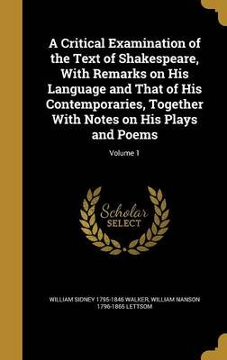 A Critical Examination of the Text of Shakespeare, with Remarks on His Language and That of His Contemporaries, Together with...