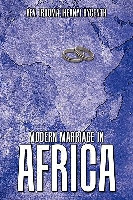 Modern Marriage in Africa (Hardcover): Rev Iruoma Iheanyi Hycenth