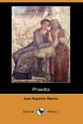 Phaedra (Dodo Press) (Paperback): Jean Baptiste Racine