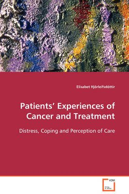 Patients' Experiences of Cancer and Treatment (Paperback): Elisabet Hjorleifsdottir