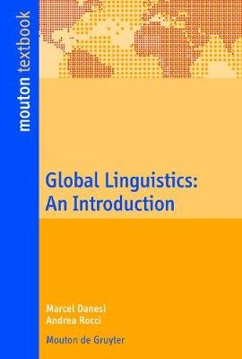 Global Linguistics - An Introduction (Paperback): Marcel Danesi, Andrea Rocci