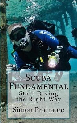 Scuba Fundamental - Start Diving the Right Way (Paperback): Simon Pridmore