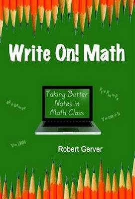 Write On! Math - Taking Better Notes in Math Class (Paperback): Robert K. Gerver