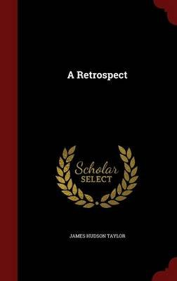 A Retrospect (Hardcover): James Hudson Taylor