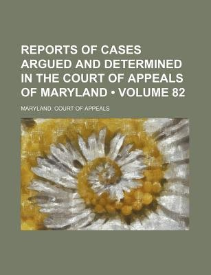 Reports of Cases Argued and Determined in the Court of Appeals of Maryland (Volume 82) (Paperback): Maryland Court of Appeals