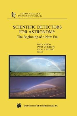 Scientific Detectors for Astronomy - The Beginning of a New Era (Paperback, Softcover reprint of the original 1st ed. 2004):...