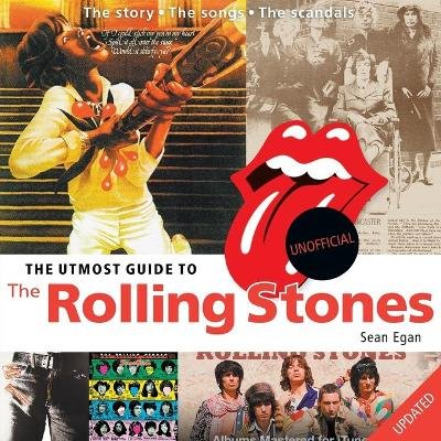 The Utmost Guide to the Rolling Stones (Paperback): Sean Egan