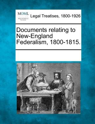 Documents Relating to New-England Federalism, 1800-1815. (Paperback): Multiple Contributors