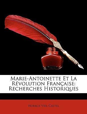 Marie-Antoinette Et La Rvolution Franaise - Recherches Historiques (English, French, Paperback): Horace Viel-Castel