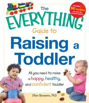 The Everything Guide to Raising a Toddler - All you need to raise a happy, healthy, and confident Toddler (Electronic book...