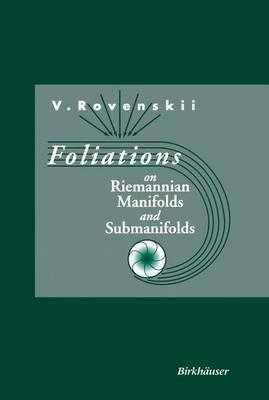 Foliations on Riemannian Manifolds and Submanifolds (Hardcover, 1995): Vladimir Rovenski