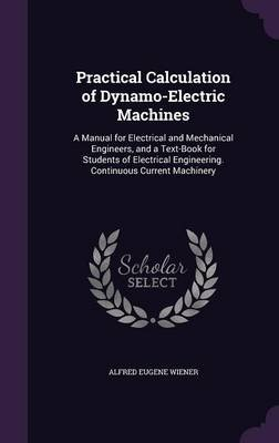 Practical Calculation of Dynamo-Electric Machines - A Manual for Electrical and Mechanical Engineers, and a Text-Book for...