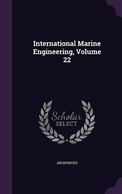 International Marine Engineering, Volume 22 (Hardcover): Anonymous