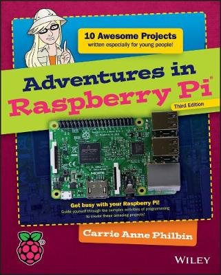 Adventures in Raspberry Pi (Paperback, 3rd Edition): Carrie Anne Philbin